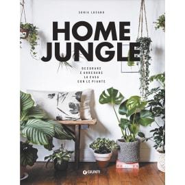 Home jungle. Decorare e arredare la casa con le piante